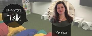 Relato da Innovator Patrícia Cibinel
